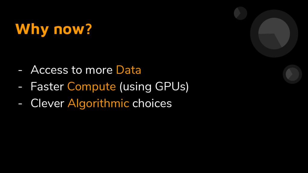 - Access to more Data - Faster Compute (using G...