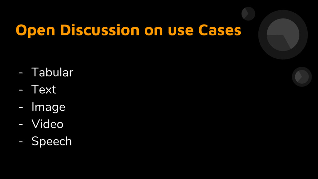 Open Discussion on use Cases - Tabular - Text -...