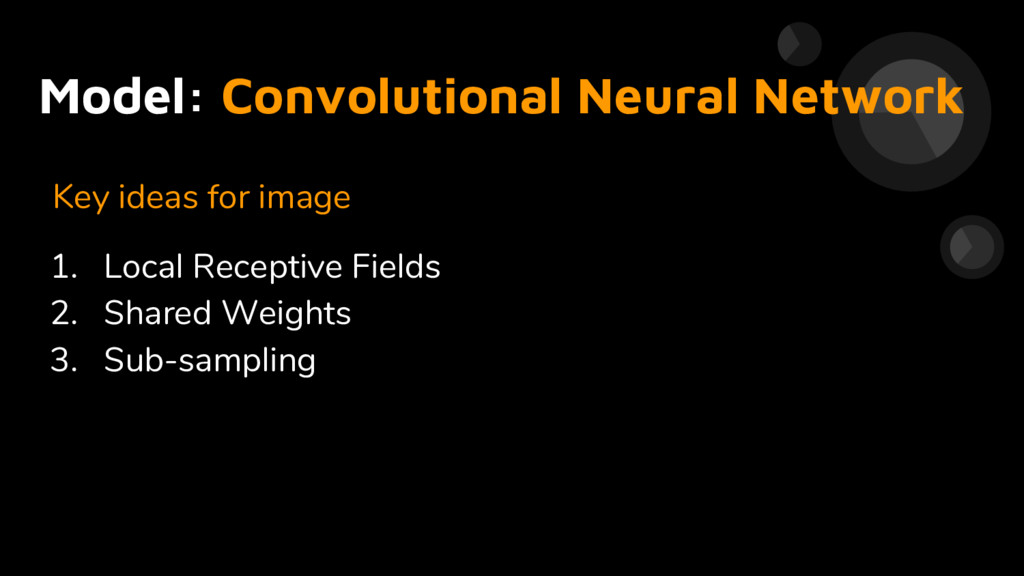 Model: Convolutional Neural Network Key ideas f...