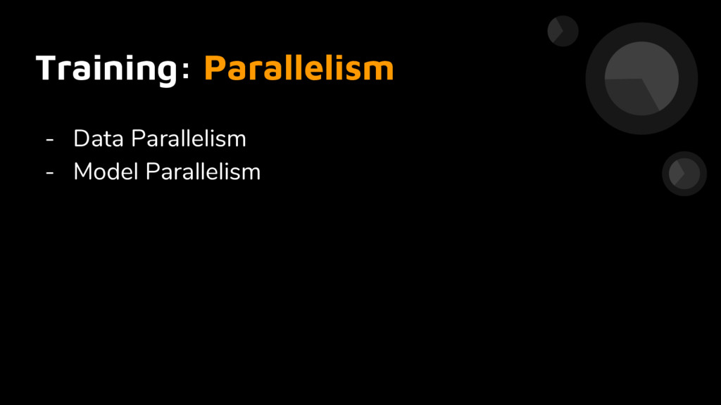 - Data Parallelism - Model Parallelism Training...