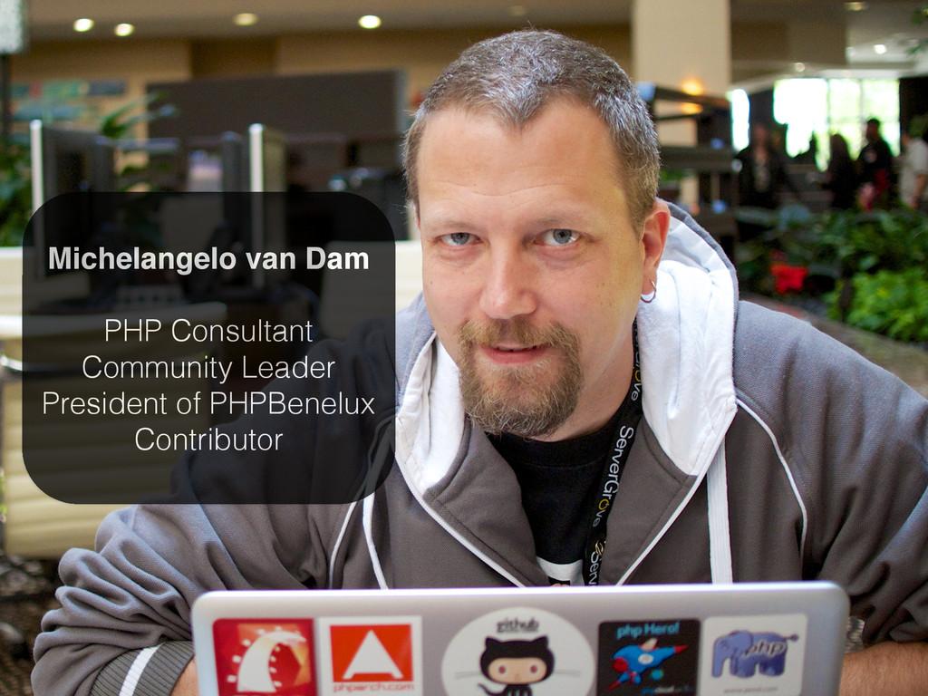 3 Michelangelo van Dam! ! PHP Consultant Commun...