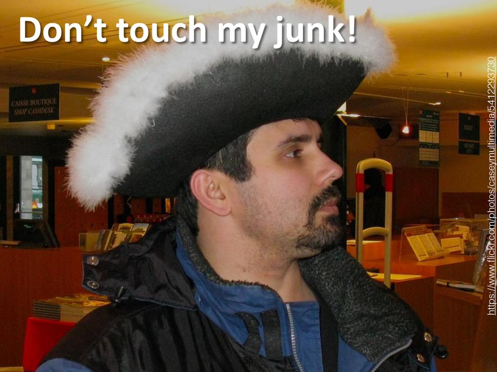 Don't touch my junk! 55 https://www.fli...