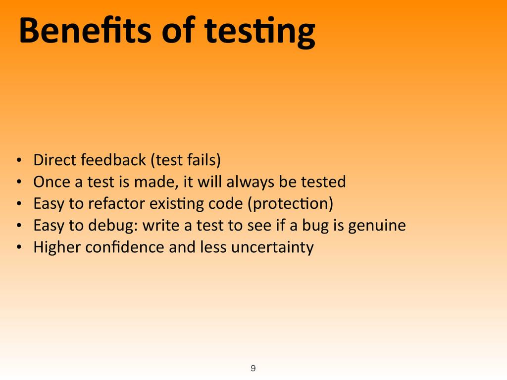 Benefits of tes-ng • Direct feedback ...