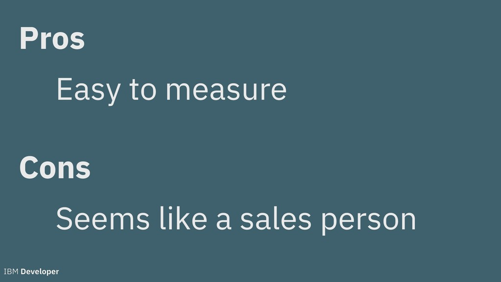 Pros Cons Easy to measure Seems like a sales pe...