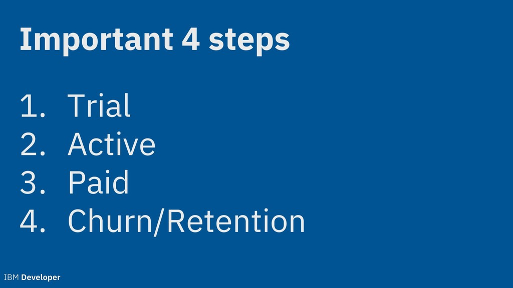 1. Trial 2. Active 3. Paid 4. Churn/Retention I...