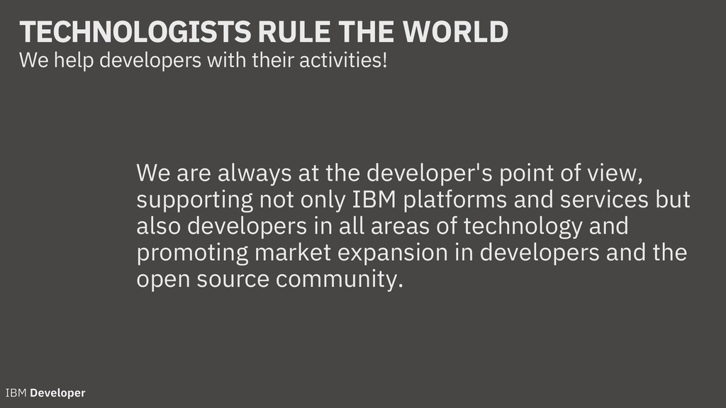 TECHNOLOGISTS RULE THE WORLD We help developers...