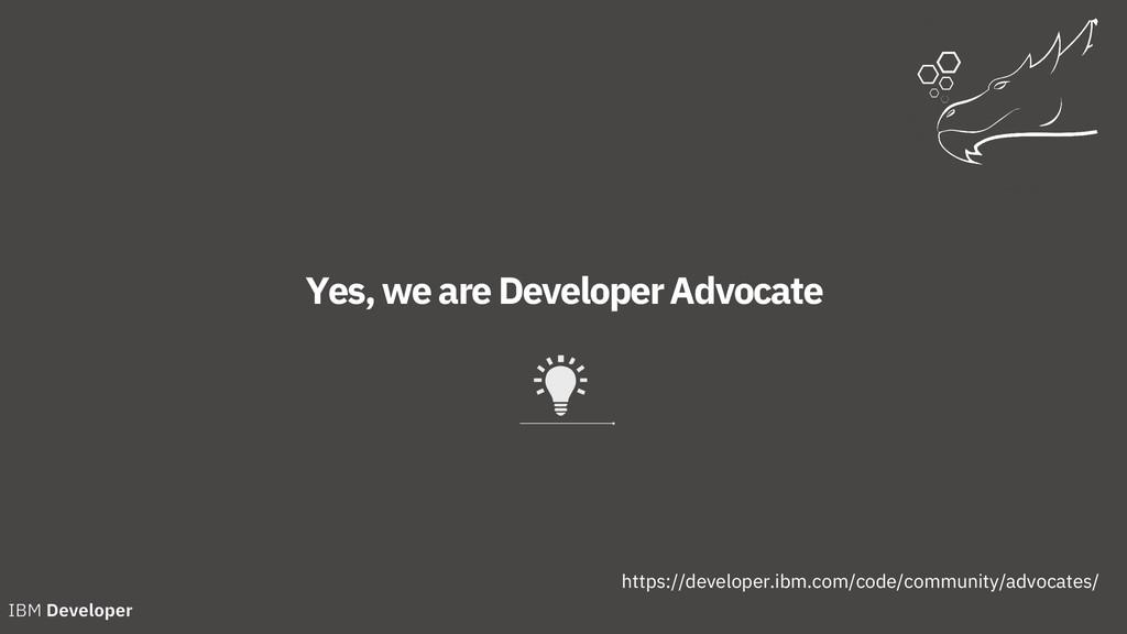 Yes, we are DeveloperAdvocate https://developer...