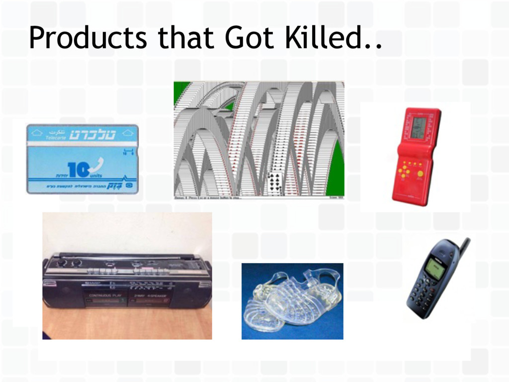 Products that Got Killed..