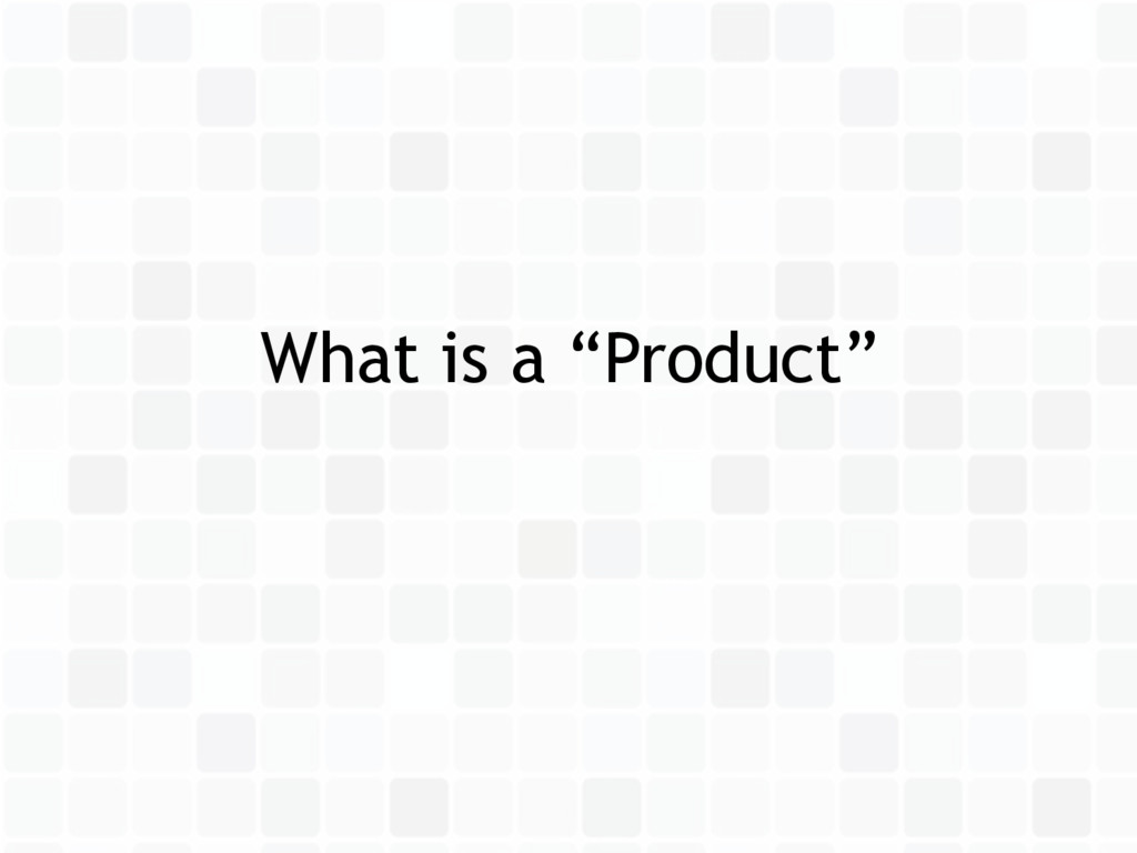 "What is a ""Product"""