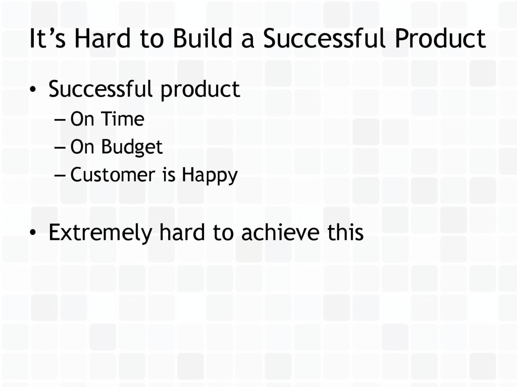 • Successful product – On Time – On Budget – Cu...
