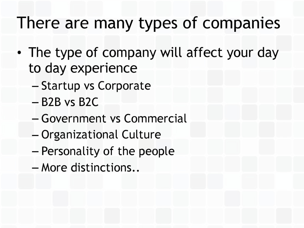 • The type of company will affect your day to d...