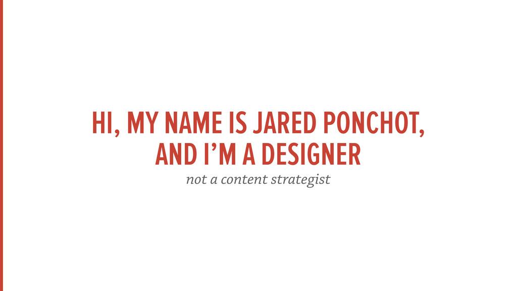 HI, MY NAME IS JARED PONCHOT, AND I'M A DESIGNE...