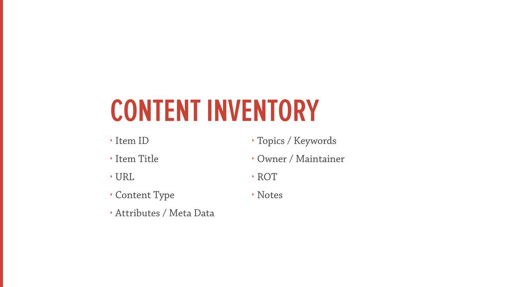 CONTENT INVENTORY ‣ Item ID ‣ Item Title ‣ URL ...