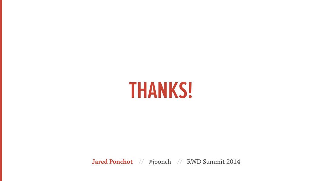 THANKS! Jared Ponchot // @jponch // RWD Summit ...