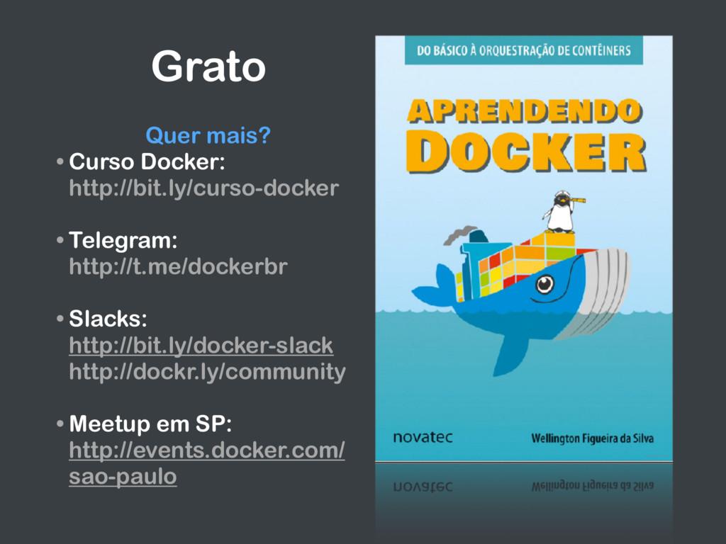 Grato  Quer mais? • Curso Docker:  http://bit...