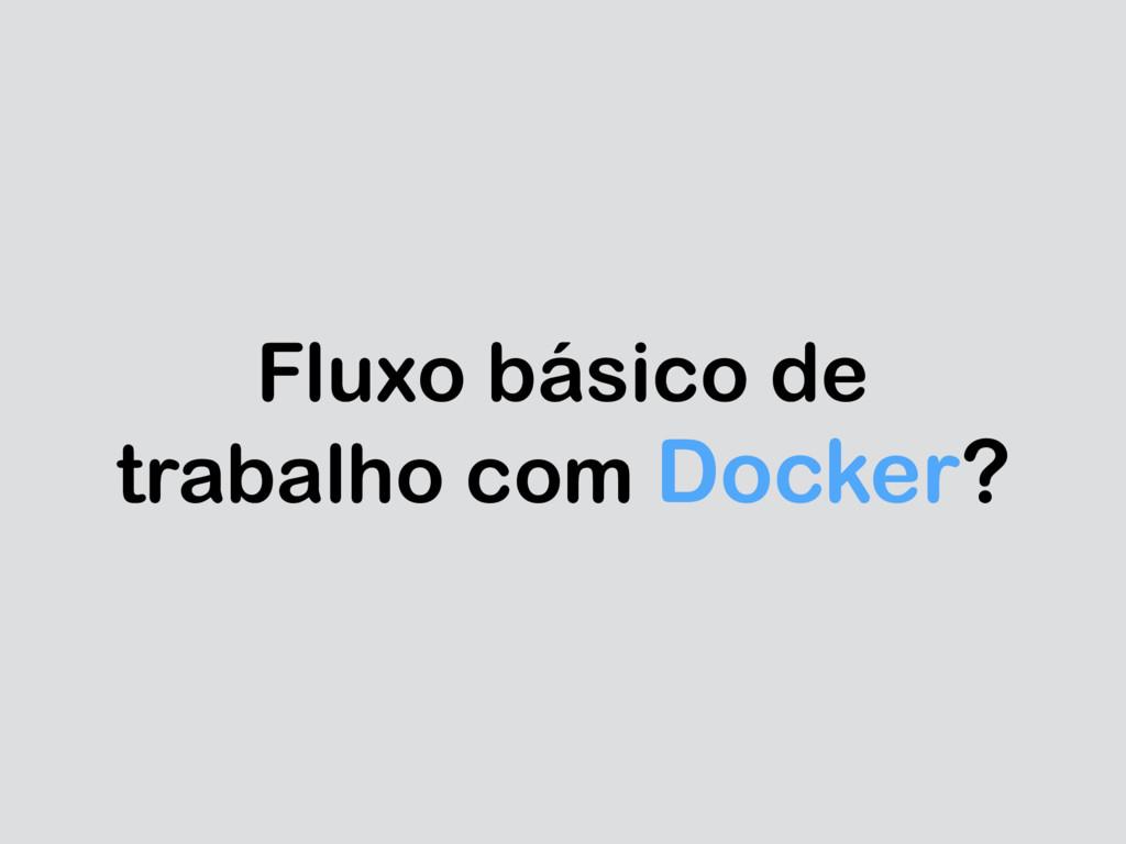 Fluxo básico de trabalho com Docker?