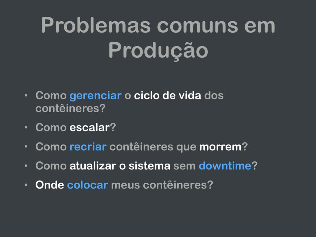 Problemas comuns em Produção • Como gerenciar o...