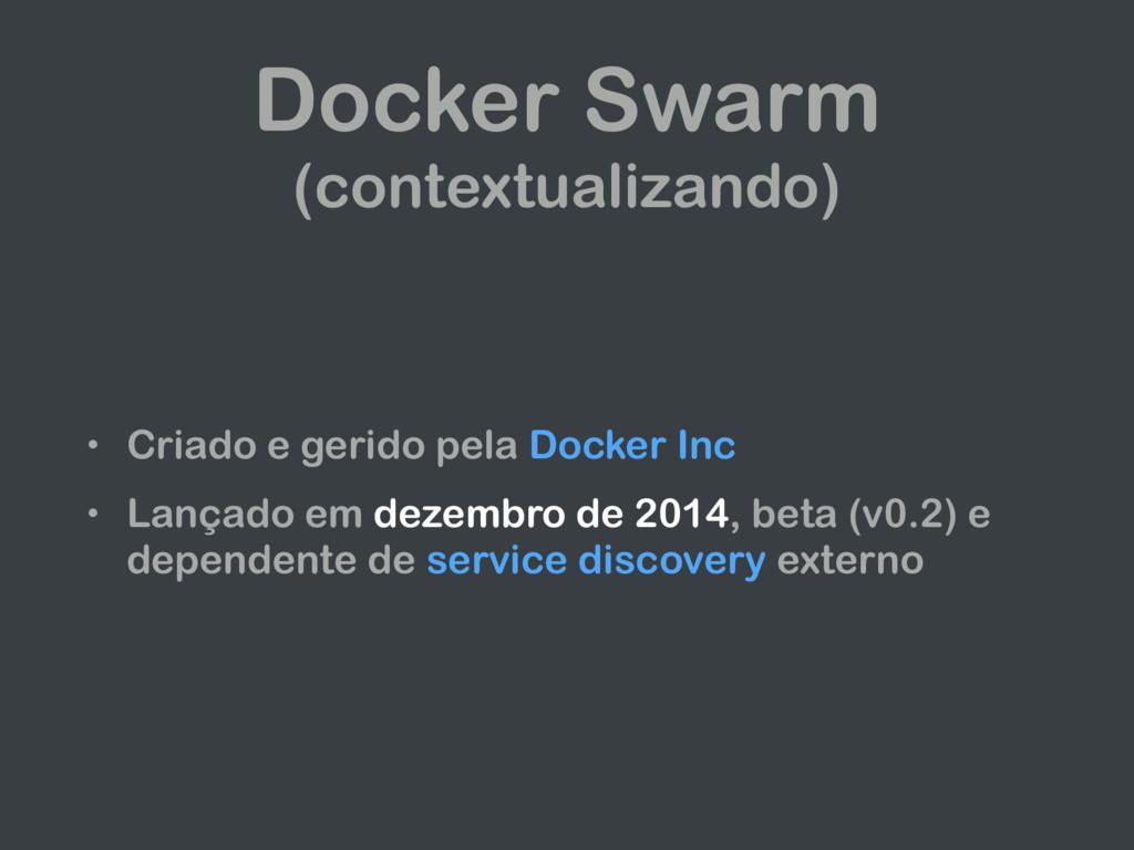 Docker Swarm (contextualizando) • Criado e geri...