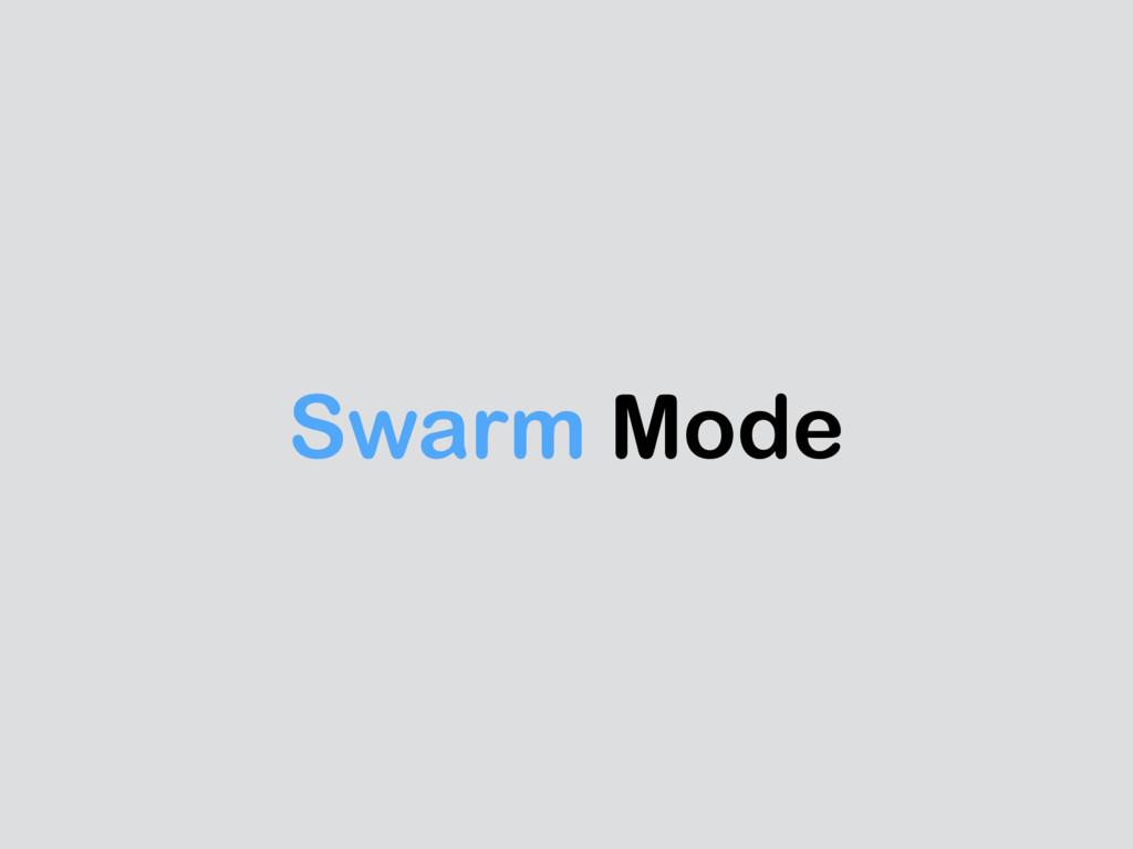 Swarm Mode