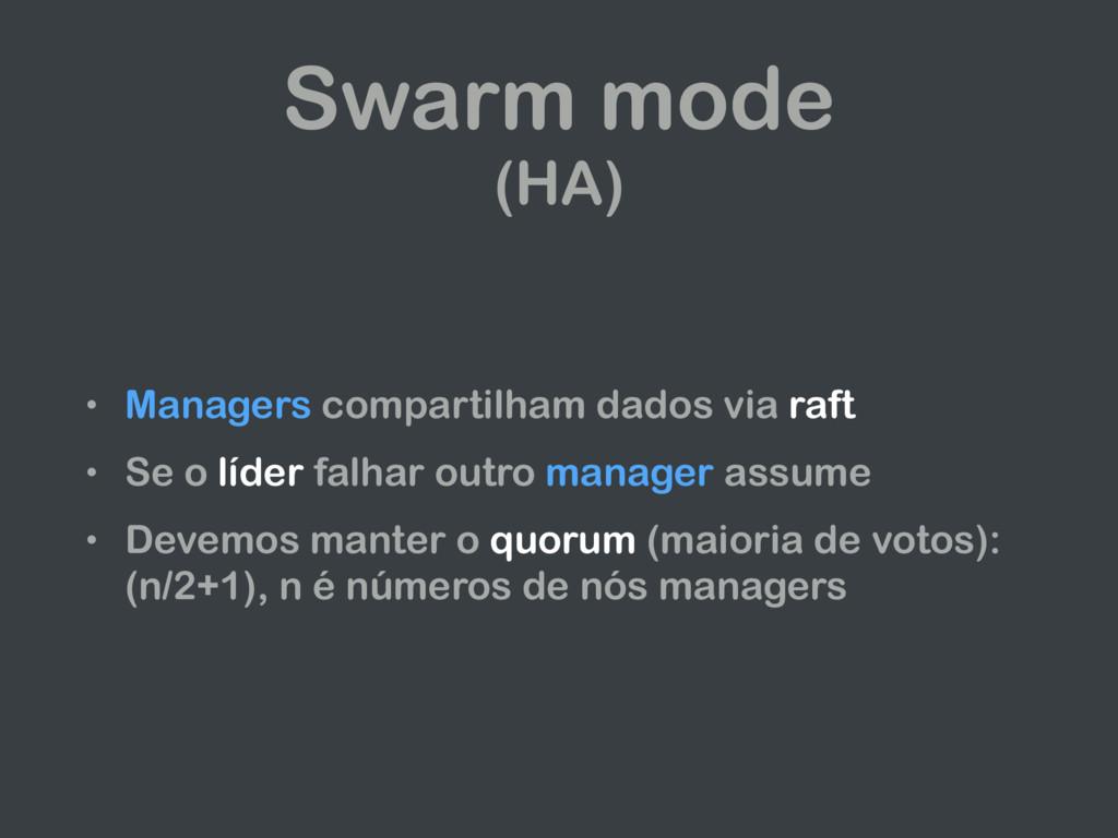 • Managers compartilham dados via raft • Se o l...