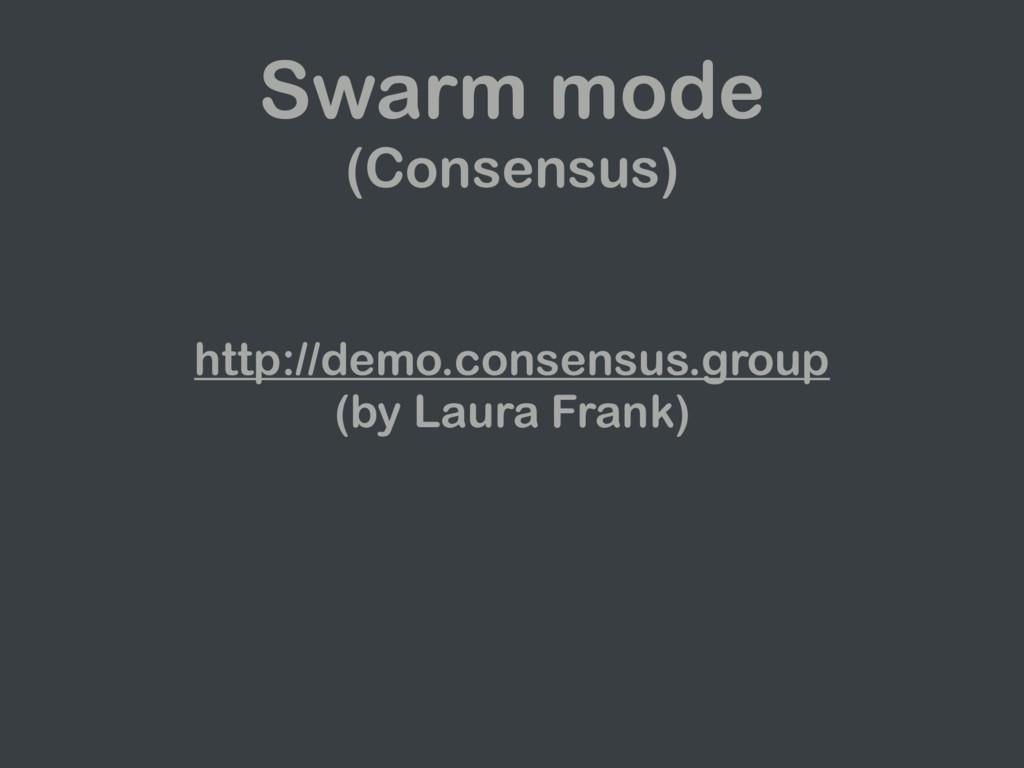 Swarm mode (Consensus) http://demo.consensus.gr...