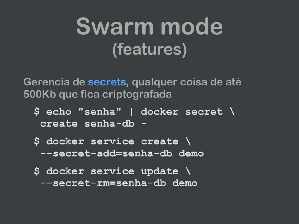 Swarm mode (features) Gerencia de secrets, qual...