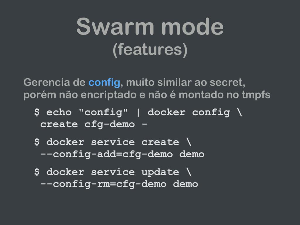 Swarm mode (features) Gerencia de config, muito...