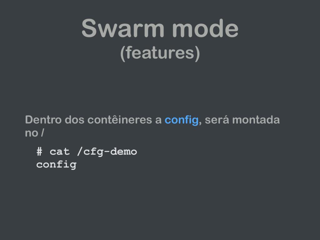 Swarm mode (features) Dentro dos contêineres a ...
