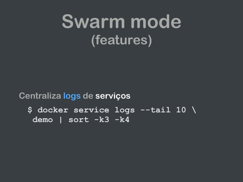 Swarm mode (features) Centraliza logs de serviç...