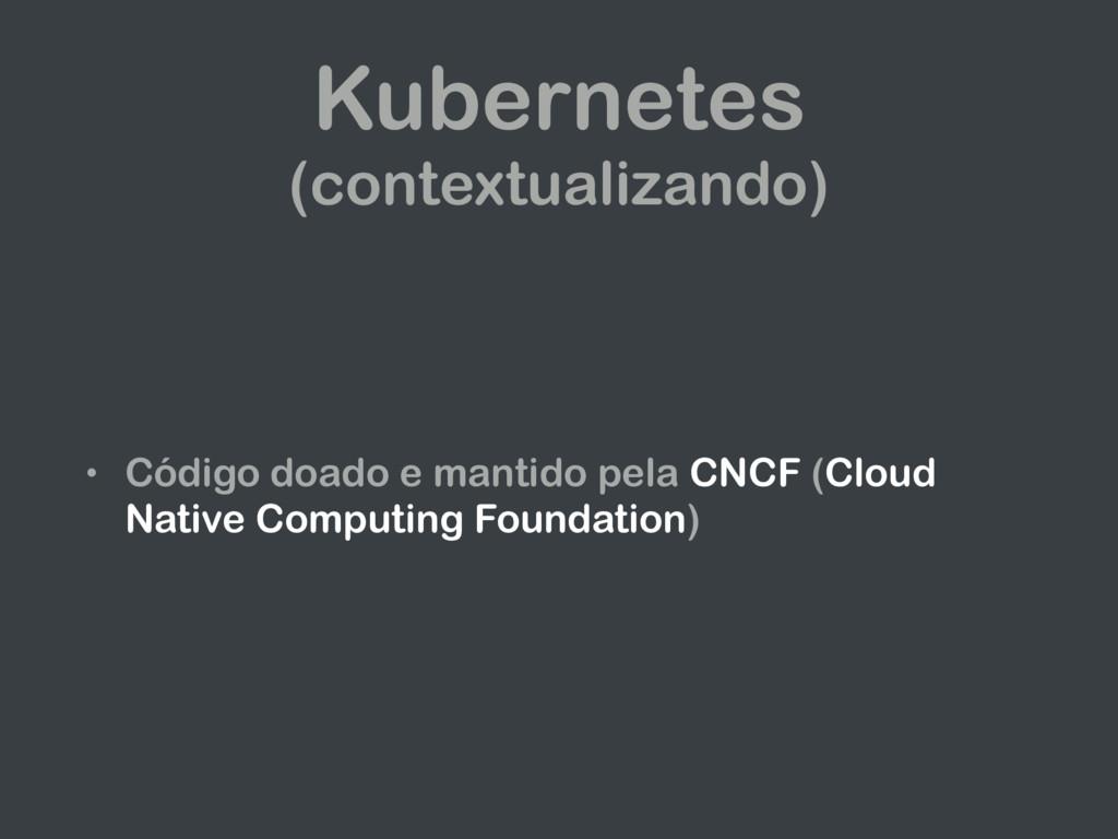 Kubernetes (contextualizando) • Código doado e ...