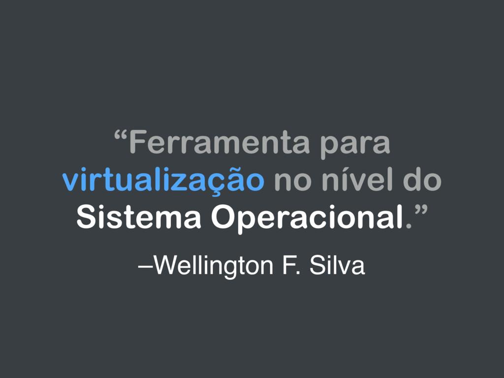 """–Wellington F. Silva """"Ferramenta para virtualiz..."""