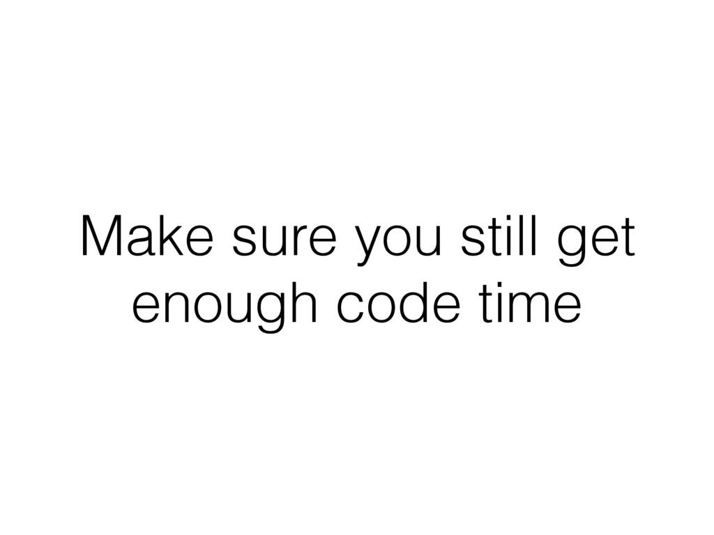 Make sure you still get enough code time