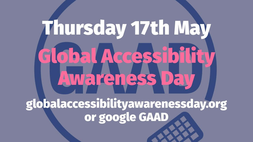 Thursday 17th May Global Accessibility Awarenes...