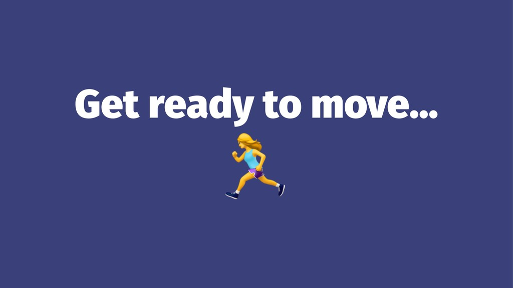 Get ready to move... !