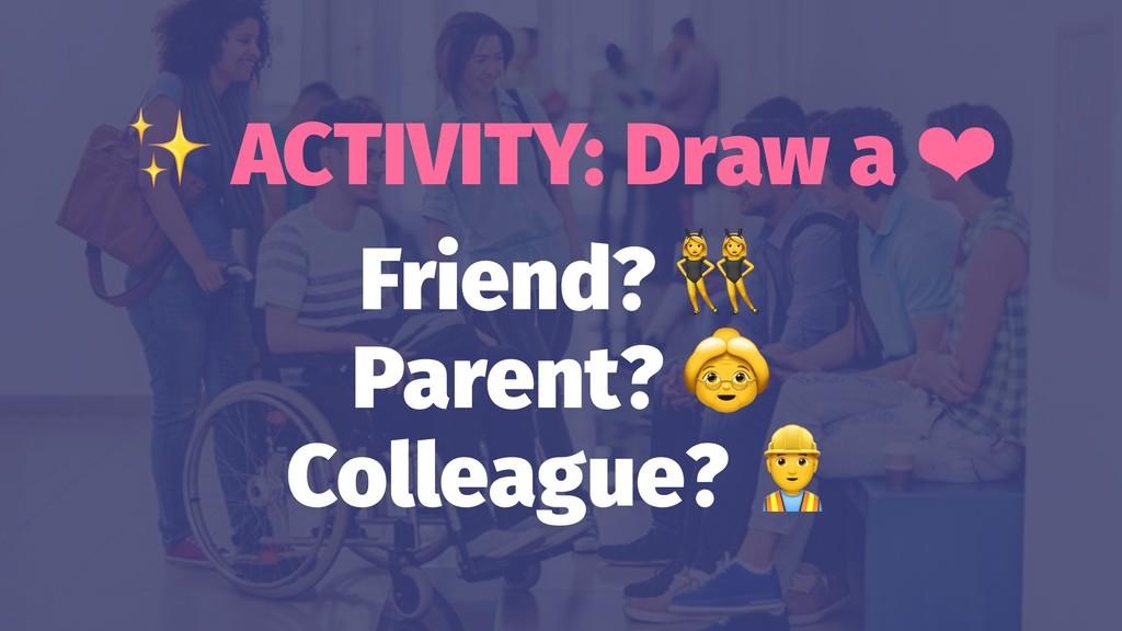✨ ACTIVITY: Draw a ❤ Friend? Parent? Colleague?