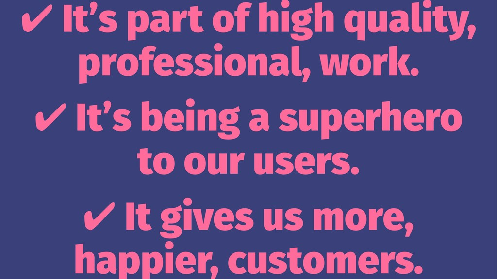 ✔ It's part of high quality, professional, work...