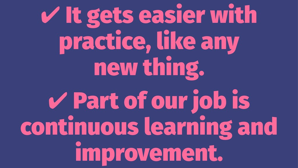 ✔ It gets easier with practice, like any new th...