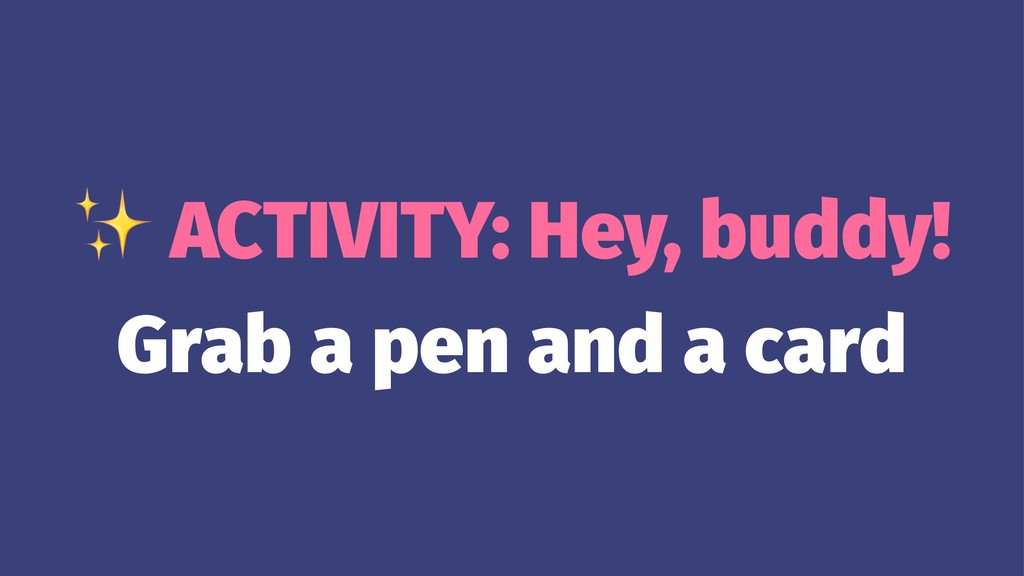 ✨ ACTIVITY: Hey, buddy! Grab a pen and a card
