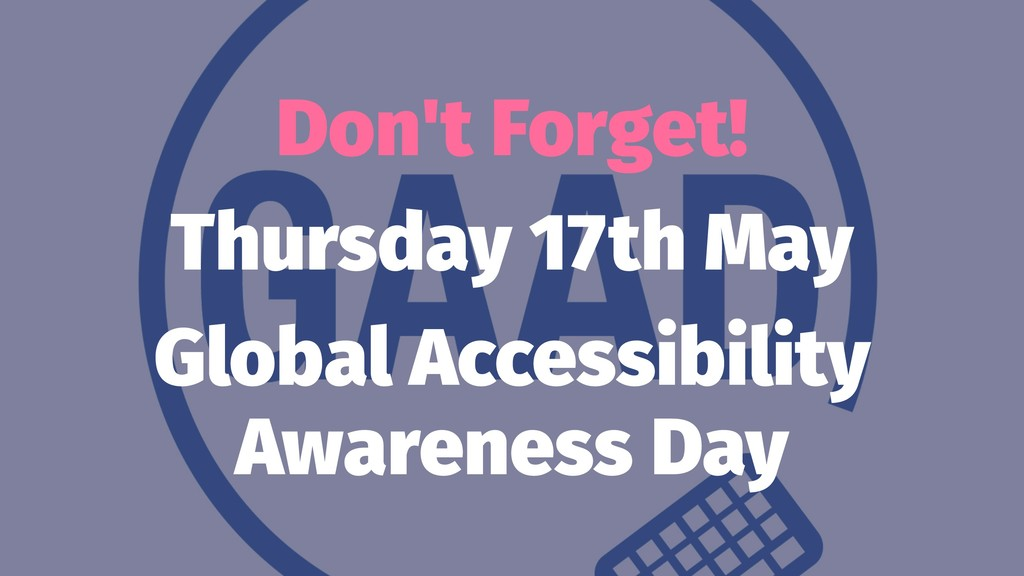 Don't Forget! Thursday 17th May Global Accessib...
