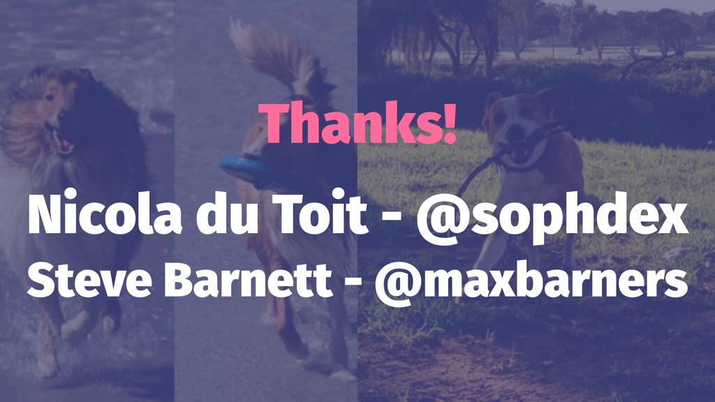 Thanks! Nicola du Toit - @sophdex Steve Barnett...