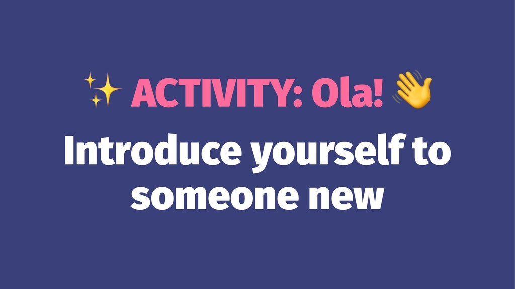 ✨ ACTIVITY: Ola! Introduce yourself to someone ...