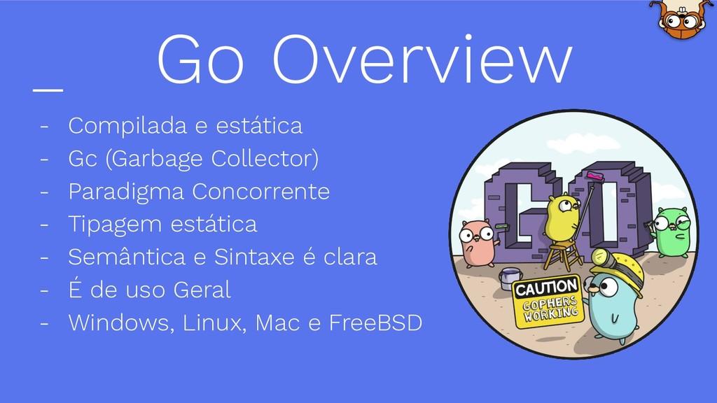 - Compilada e estática - Gc (Garbage Collector)...