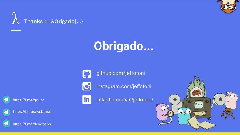 Thanks := &Origado{...} Obrigado... github.com/...