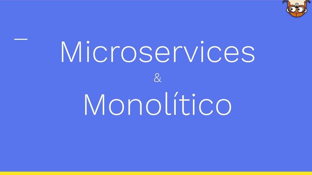 Microservices & Monolítico