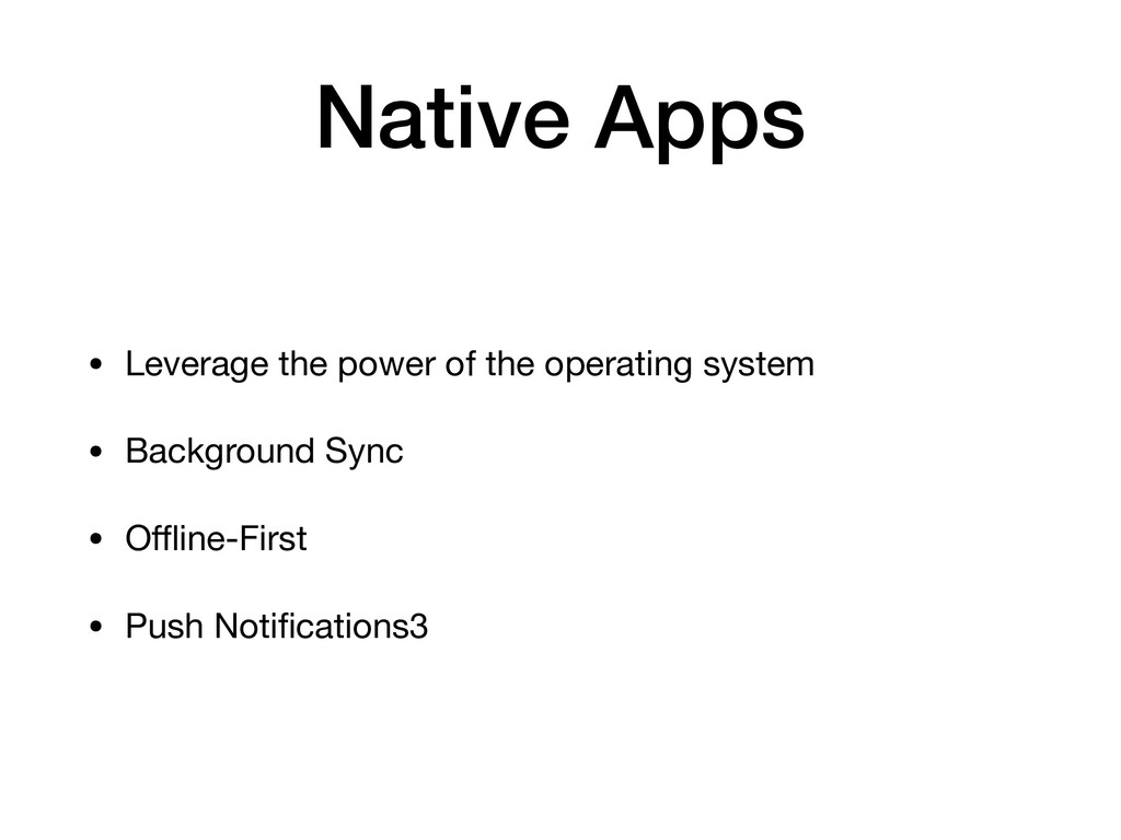 Native Apps • Leverage the power of the operati...