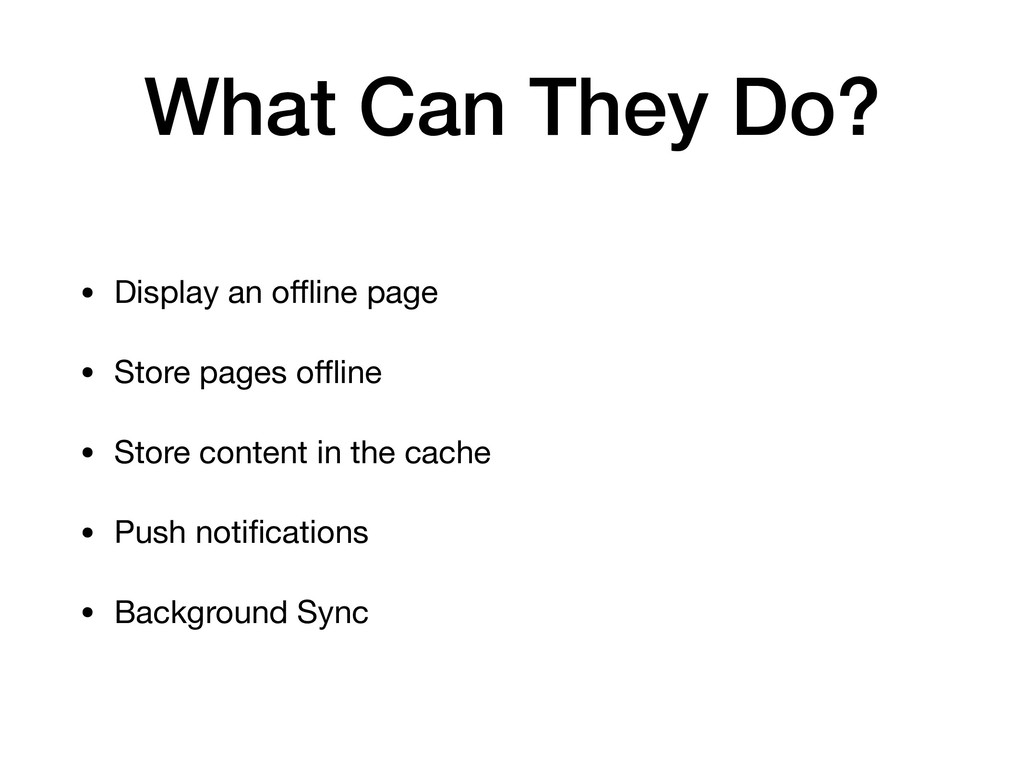 What Can They Do? • Display an offline page  • St...
