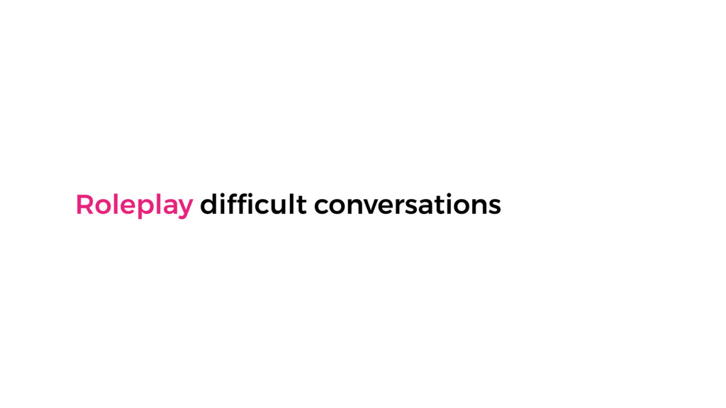 Roleplay difficult conversations