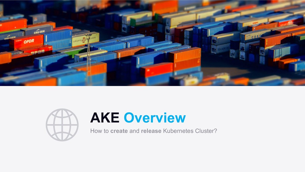 AKE Overview How to create and release Kubernet...