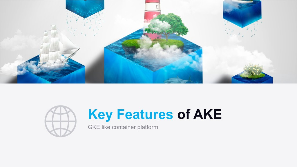 Key Features of AKE GKE like container platform