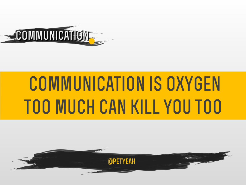 communication is oxygen too much can kill you t...